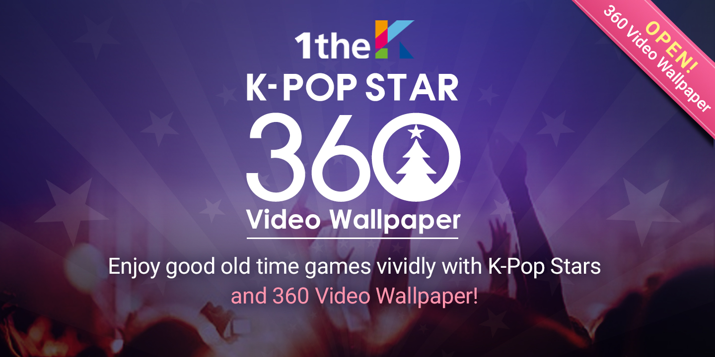 [K-POP STAR 360 Video Wallpaper] Enjoy good ol' time games vividly with K-Pop Stars and 360 Video Wallpaper!
